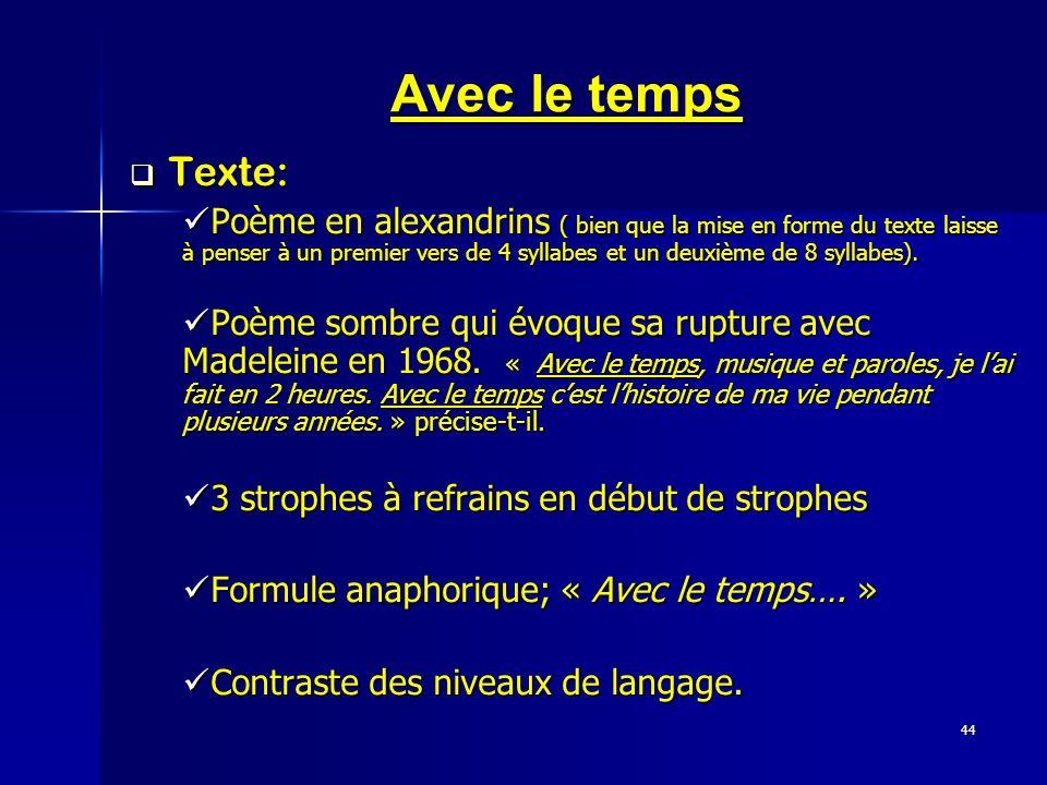 44 Avec le temps Texte: Texte: Poème en alexandrins ( bien que la mise en forme du texte laisse à penser à un premier vers de 4 syllabes et un deuxièm