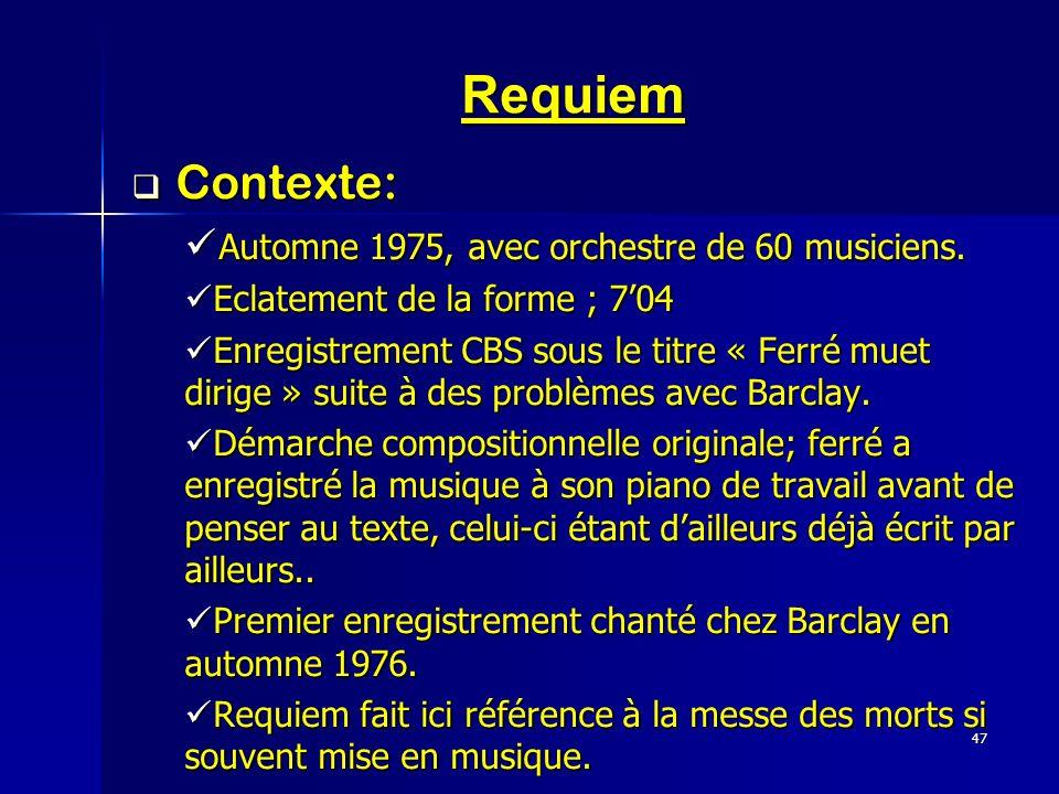 47 Requiem Contexte: Contexte: Automne 1975, avec orchestre de 60 musiciens. Automne 1975, avec orchestre de 60 musiciens. Eclatement de la forme ; 70