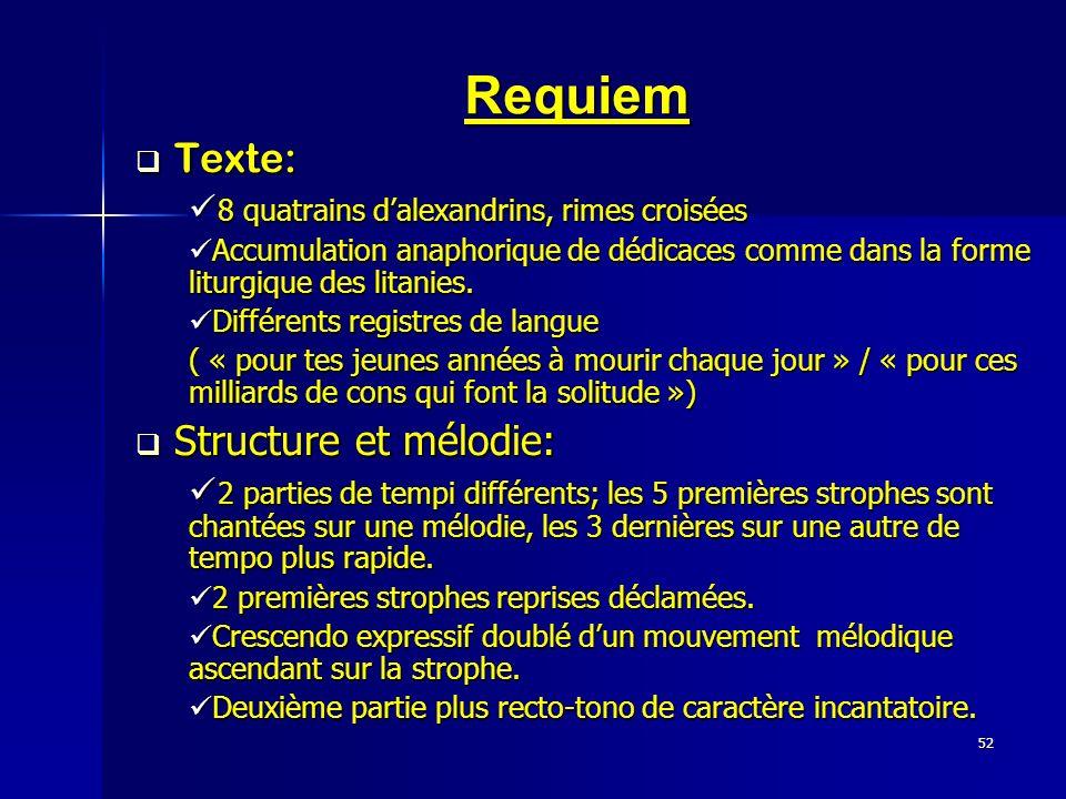 52 Requiem Texte: Texte: 8 quatrains dalexandrins, rimes croisées 8 quatrains dalexandrins, rimes croisées Accumulation anaphorique de dédicaces comme