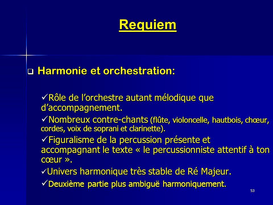 53 Requiem Harmonie et orchestration: Harmonie et orchestration: Rôle de lorchestre autant mélodique que daccompagnement. Rôle de lorchestre autant mé