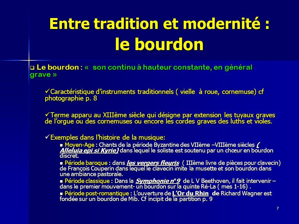 7 Entre tradition et modernité : le bourdon Le bourdon : « son continu à hauteur constante, en général grave » Le bourdon : « son continu à hauteur co