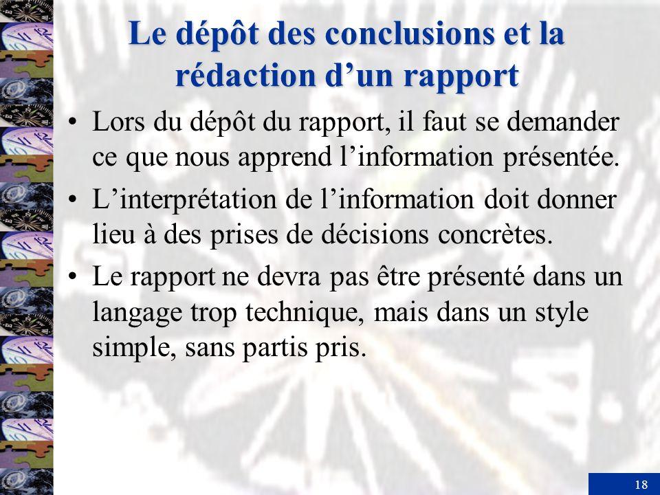 18 Le dépôt des conclusions et la rédaction dun rapport Lors du dépôt du rapport, il faut se demander ce que nous apprend linformation présentée.