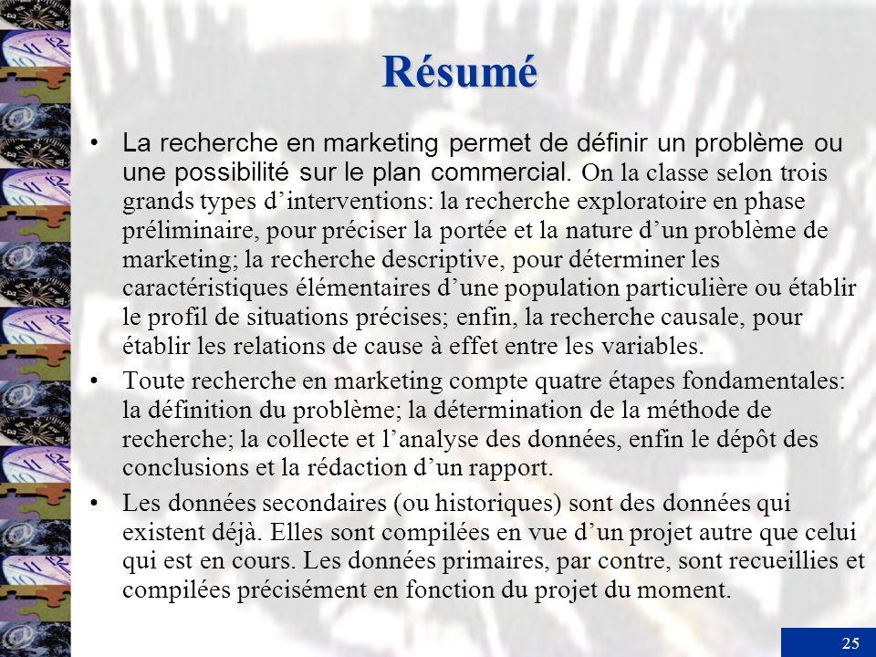 25 Résumé La recherche en marketing permet de définir un problème ou une possibilité sur le plan commercial.