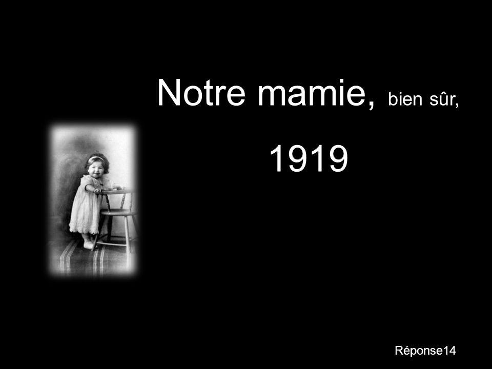 Question14 Cest qui? - Bernadette Chirac - Mamie - Arlette Dufour - Sophie Lou - 1915 - 1922 - 1917 - 1928 Et cest quand?