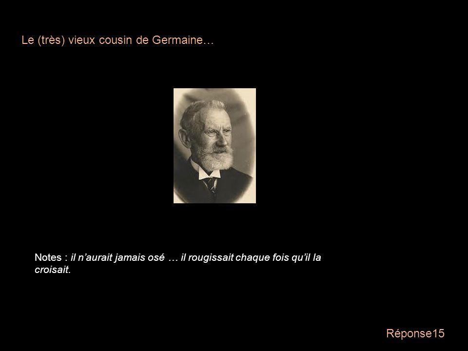 Question15 Qui, en labsence de papi, na jamais rodé autour de mamie ? - l'abbé Dubois - Monsieur Gardinay - le beau-frère de Marie Etiennette - Le pèr