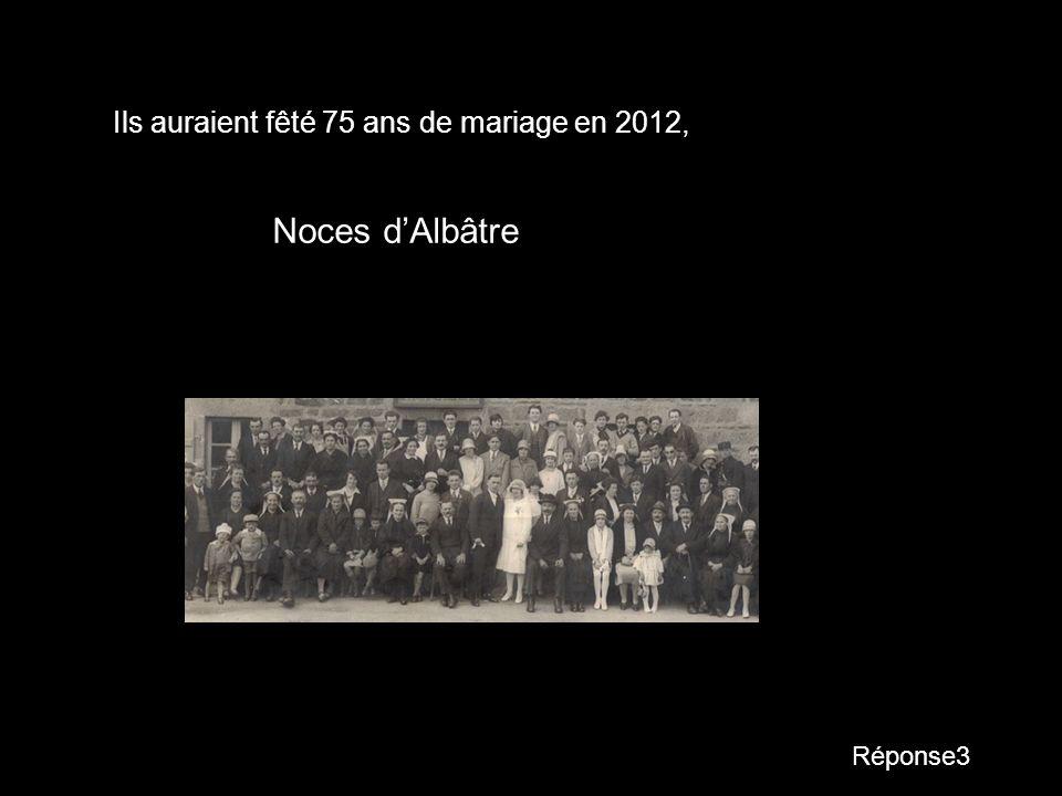 Réponse3 Ils auraient fêté 75 ans de mariage en 2012, Noces dAlbâtre