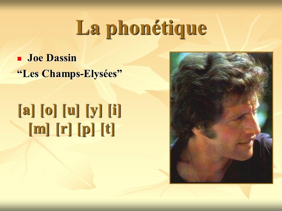 La phonétique Joe Dassin Joe Dassin Les Champs-Elysées [a] [o] [u] [y] [i] [m] [r] [p] [t]