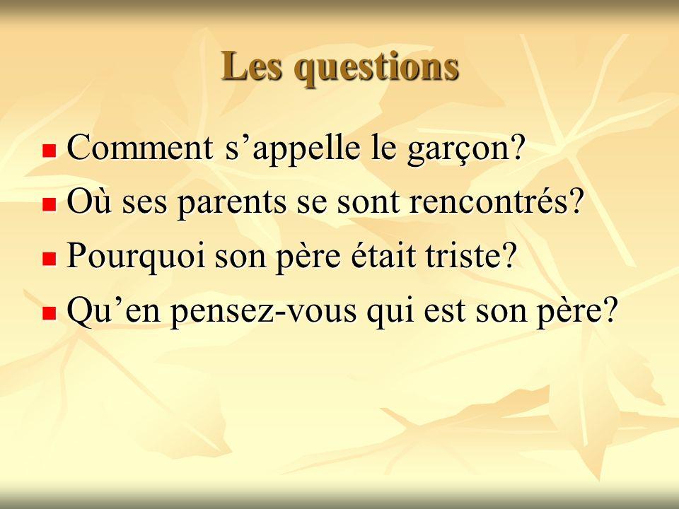 Les questions Comment sappelle le garçon? Comment sappelle le garçon? Où ses parents se sont rencontrés? Où ses parents se sont rencontrés? Pourquoi s