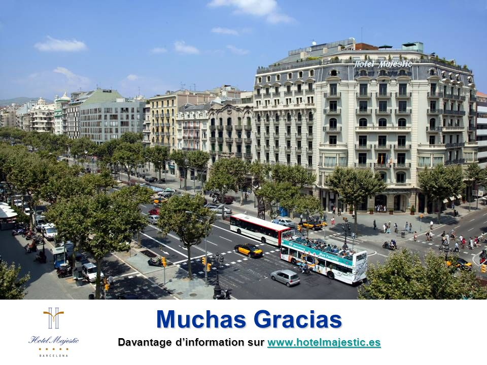 Muchas Gracias Davantage dinformation sur www.hotelmajestic.es www.hotelmajestic.es