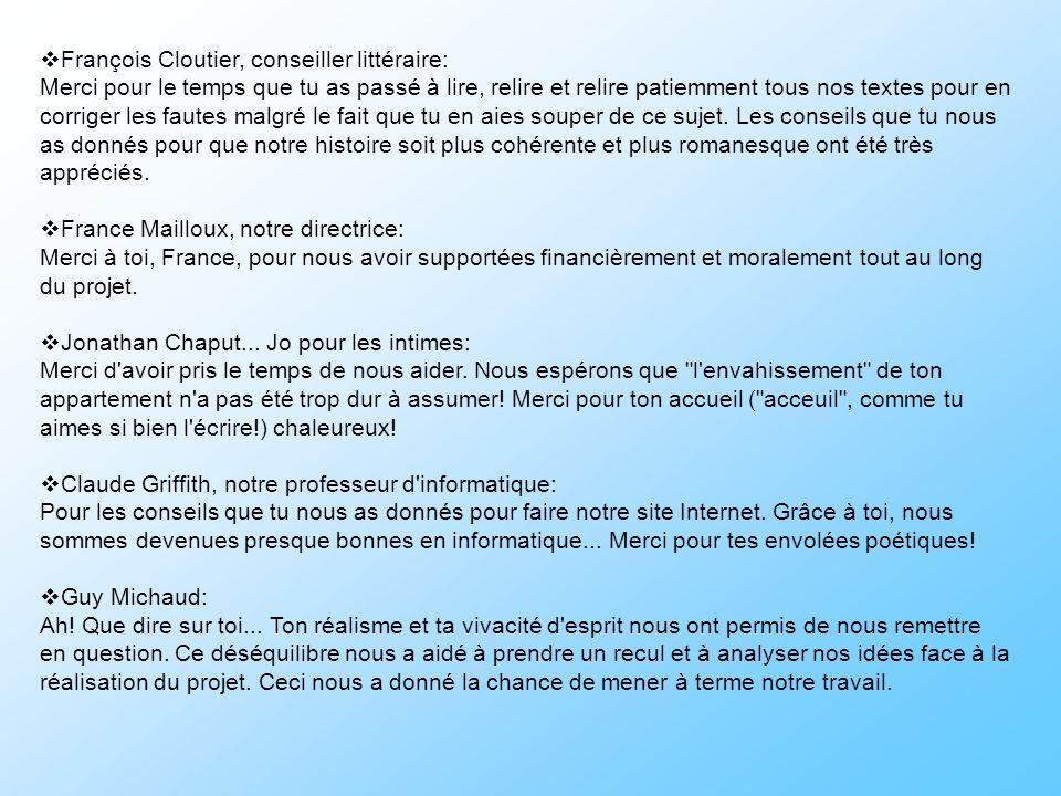 François Cloutier, conseiller littéraire: Merci pour le temps que tu as passé à lire, relire et relire patiemment tous nos textes pour en corriger les