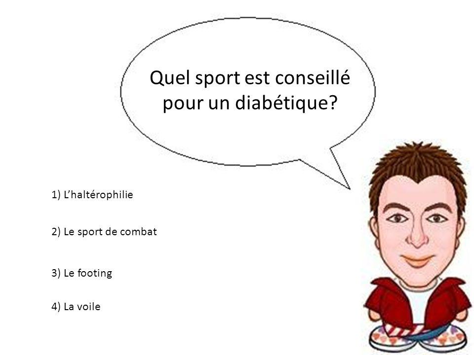 Quel sport est conseillé pour un diabétique? 3) Le footing 2) Le sport de combat 1) Lhaltérophilie 4) La voile