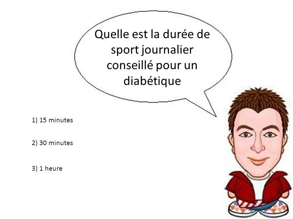 Quelle est la durée de sport journalier conseillé pour un diabétique 3) 1 heure 2) 30 minutes 1) 15 minutes