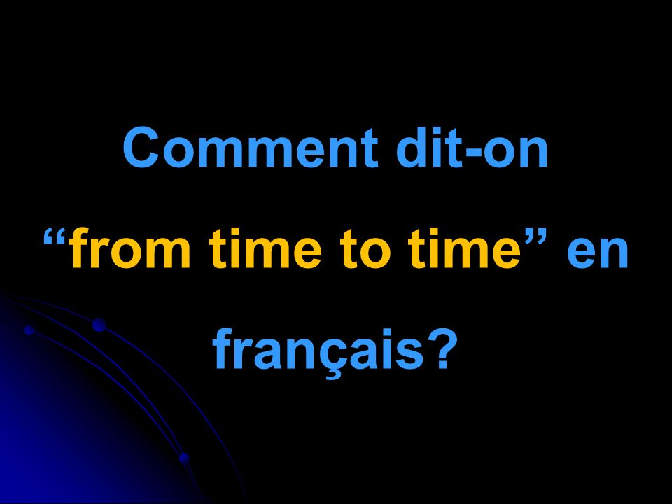 Comment dit-onfrom time to time en français
