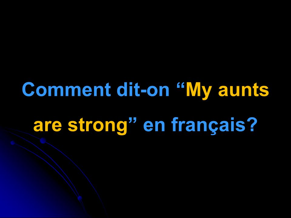 Comment dit-on My aunts are strong en français