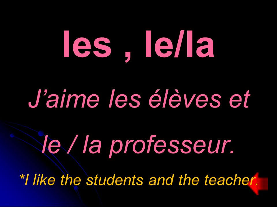 les, le/la Jaime les élèves et le / la professeur. *I like the students and the teacher.