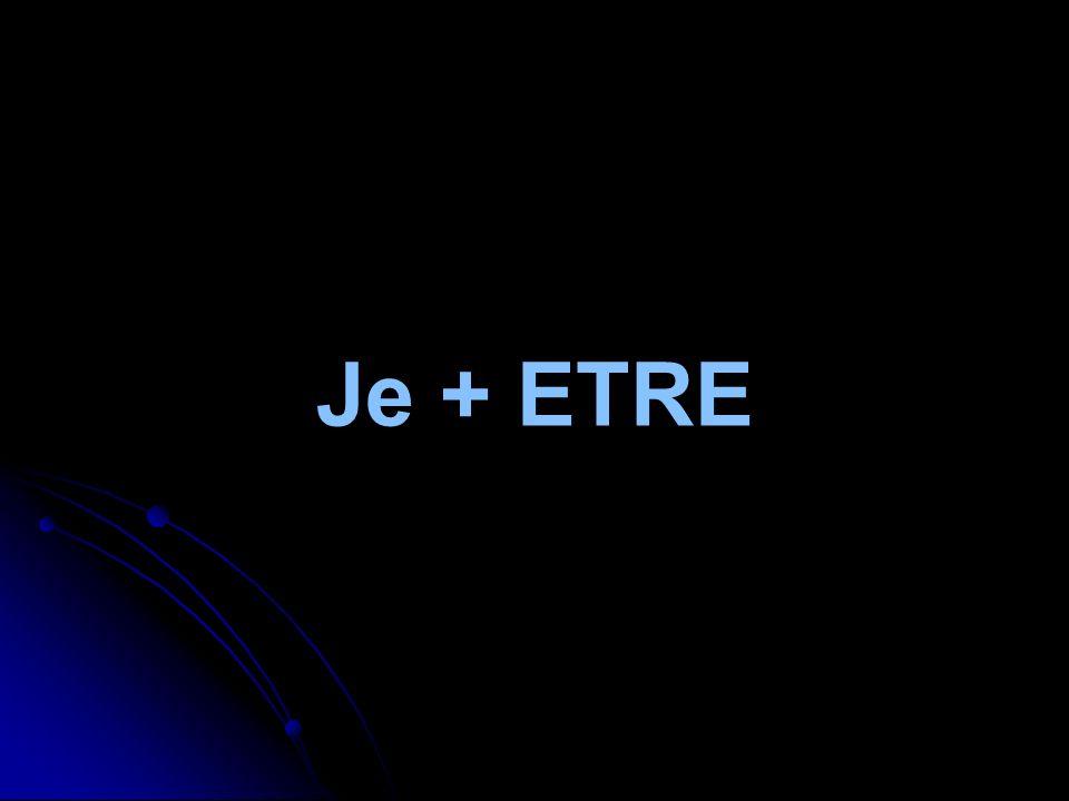 Je + ETRE