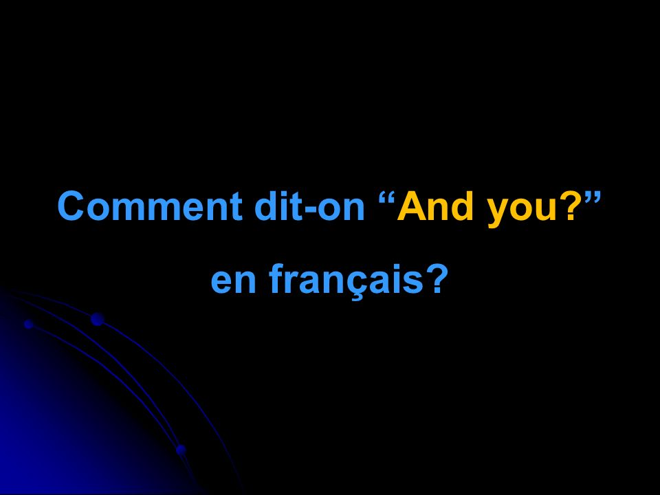 Comment dit-on And you en français
