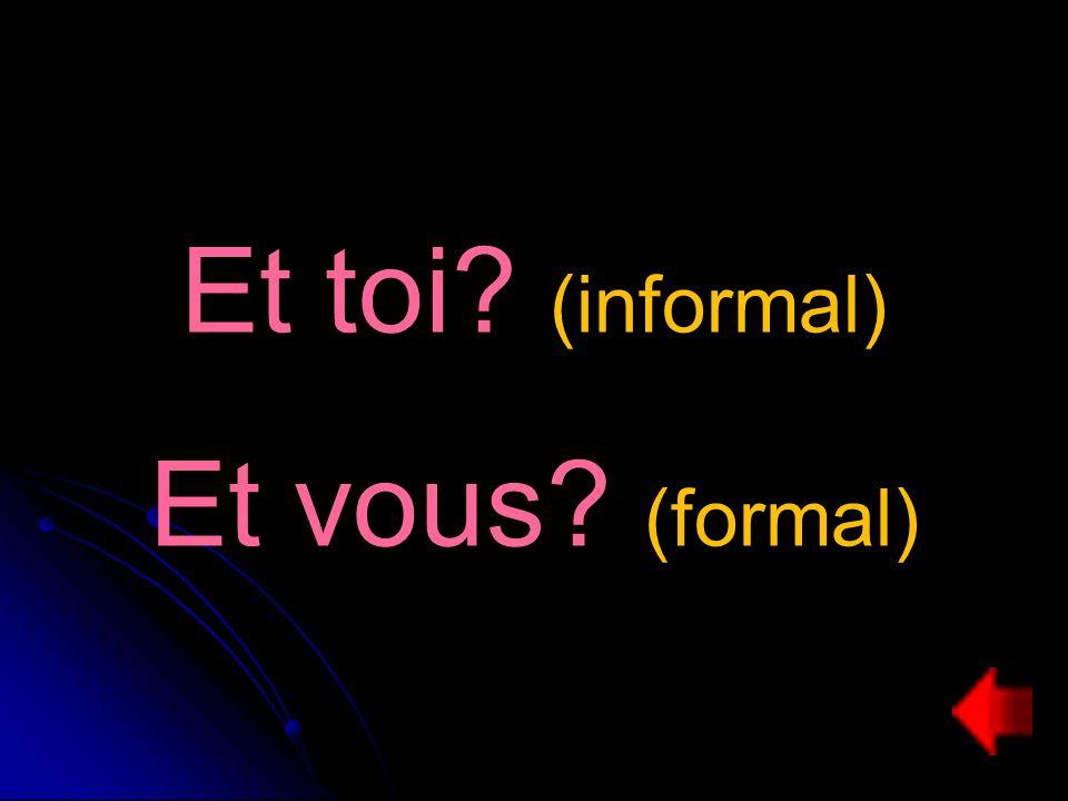 Et toi (informal) Et vous (formal)