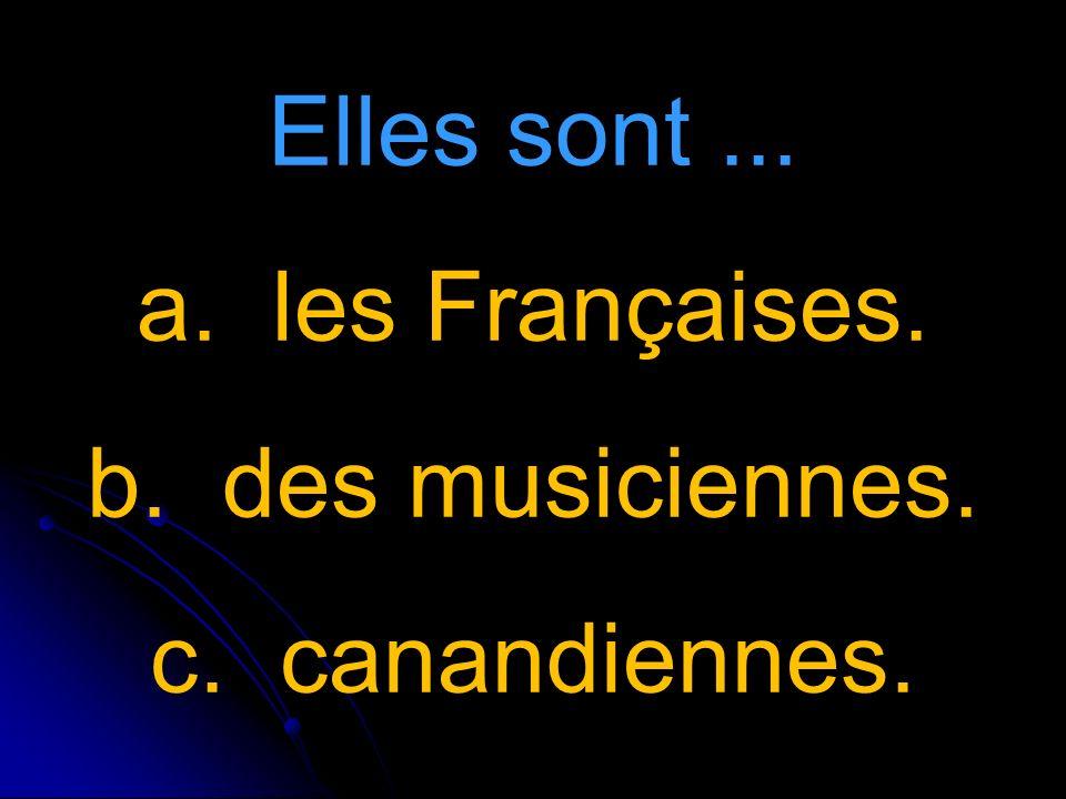 Elles sont... a. les Françaises. b. des musiciennes. c. canandiennes.