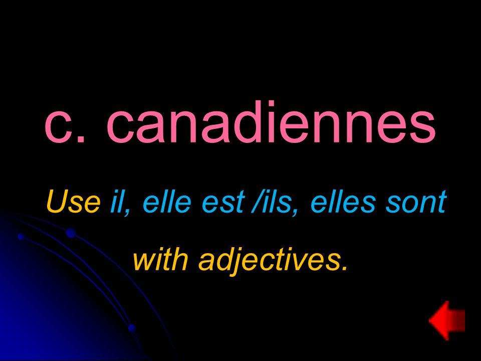 c. canadiennes Use il, elle est /ils, elles sont with adjectives.