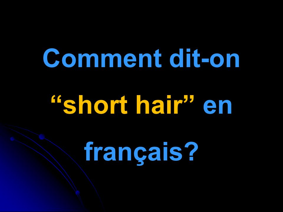 Comment dit-on short hair en français
