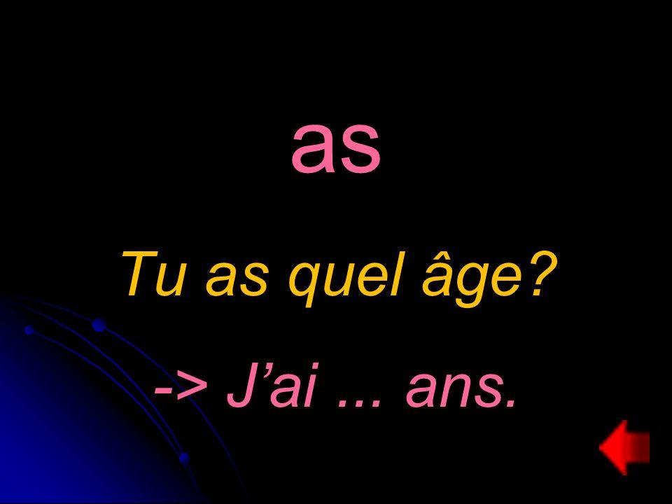 as Tu as quel âge -> Jai... ans.