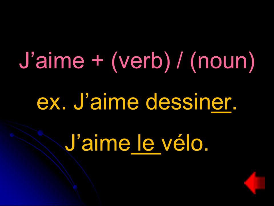 Jaime + (verb) / (noun) ex. Jaime dessiner. Jaime le vélo.