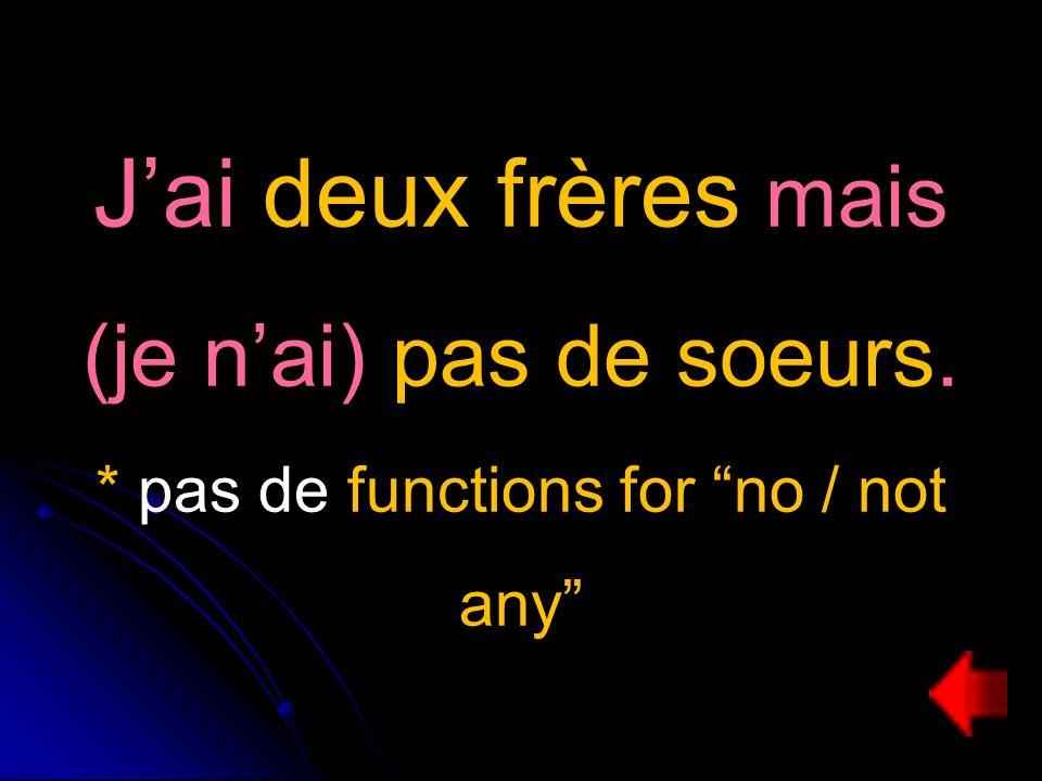 Jai deux frères mais (je nai) pas de soeurs. * pas de functions for no / not any