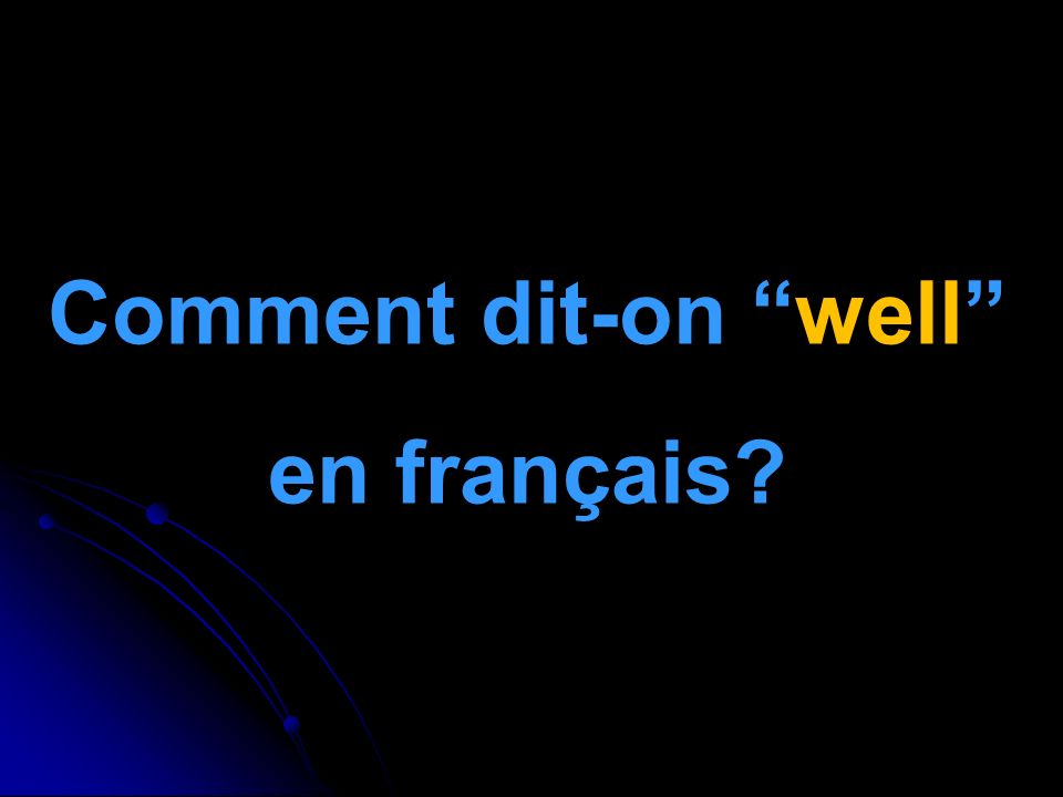 Comment dit-on well en français