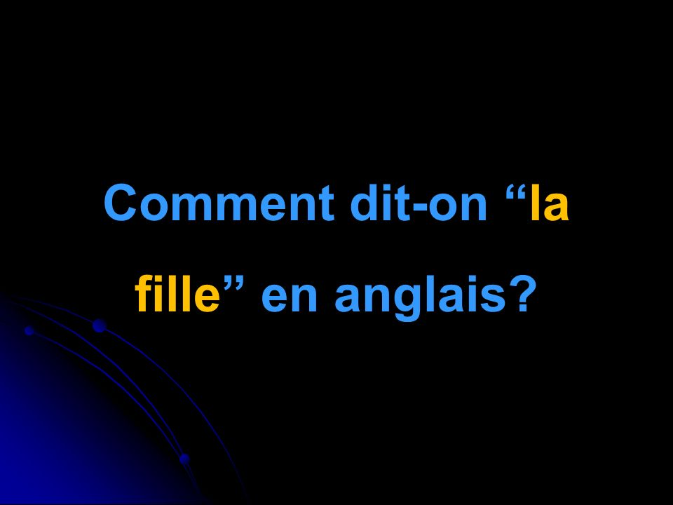 Comment dit-on la fille en anglais
