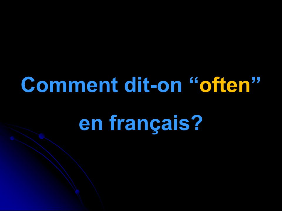Comment dit-on often en français