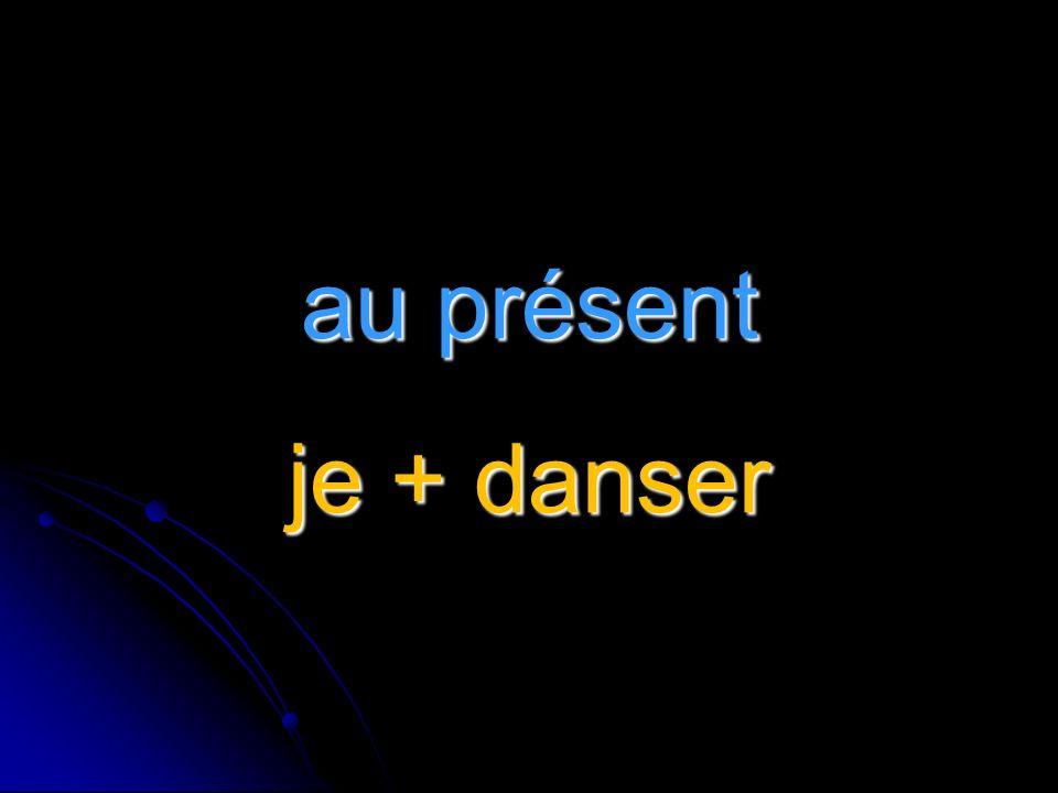 au présent je + danser