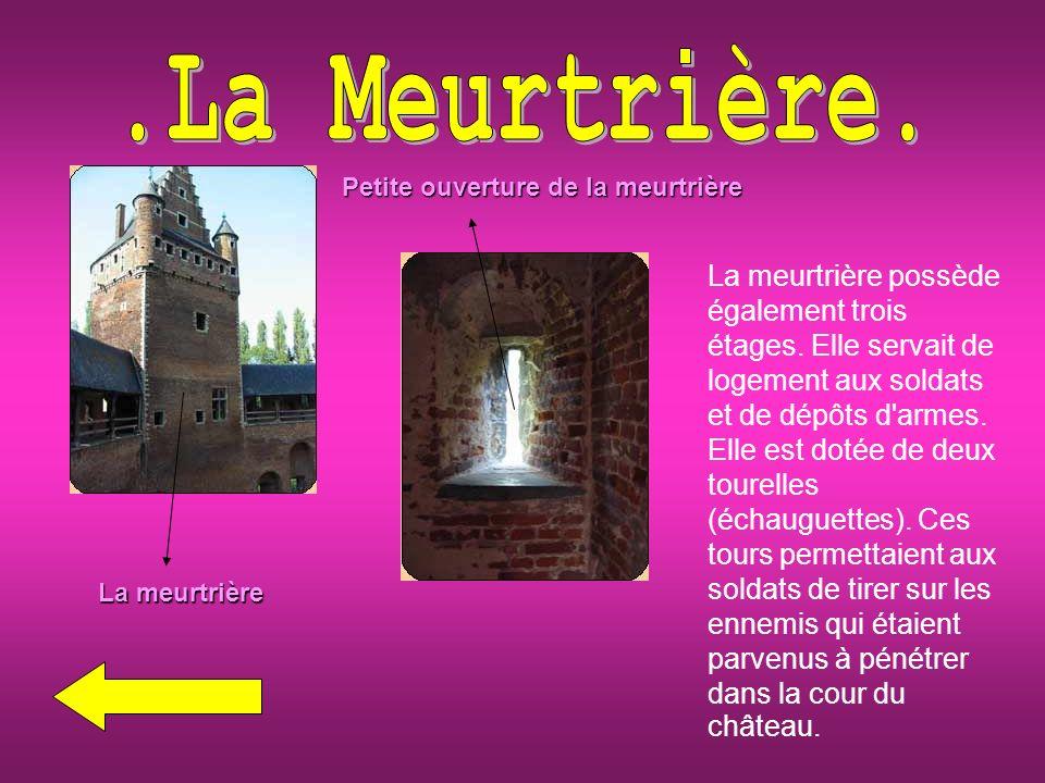 La meurtrière Petite ouverture de la meurtrière La meurtrière possède également trois étages.