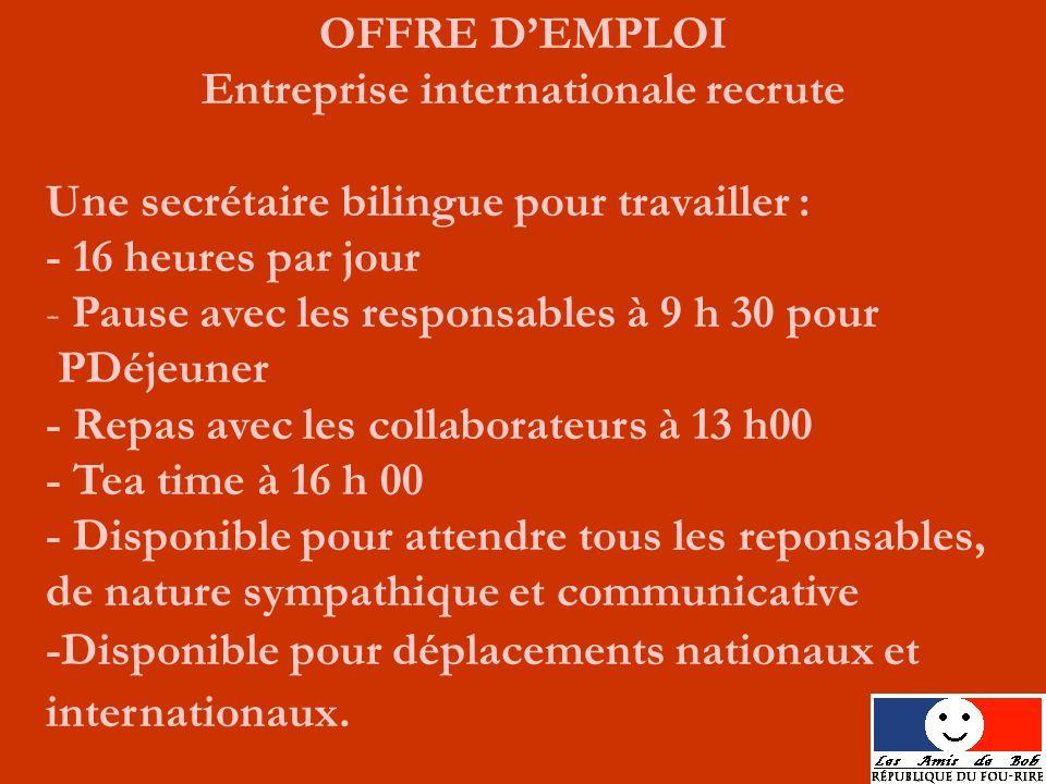 OFFRE DEMPLOI Entreprise internationale recrute Une secrétaire bilingue pour travailler : - 16 heures par jour - Pause avec les responsables à 9 h 30
