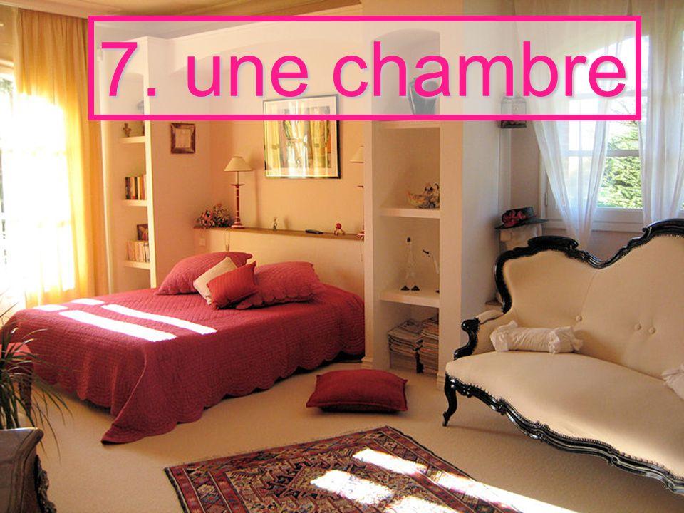 7. une chambre