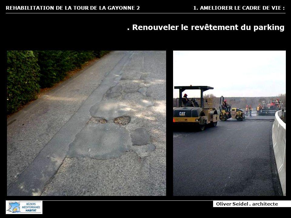 Oliver Seidel. architecte REHABILITATION DE LA TOUR DE LA GAYONNE 2 1. AMELIORER LE CADRE DE VIE :. Renouveler le revêtement du parking