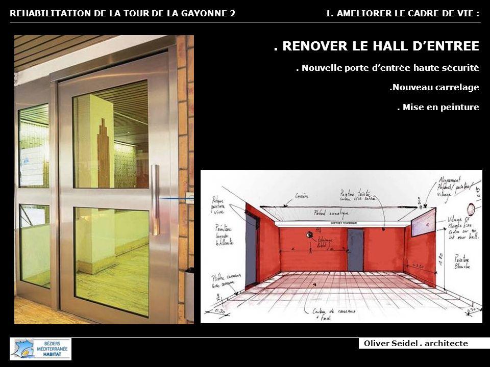 Oliver Seidel. architecte REHABILITATION DE LA TOUR DE LA GAYONNE 2 1. AMELIORER LE CADRE DE VIE :. RENOVER LE HALL DENTREE. Nouvelle porte dentrée ha