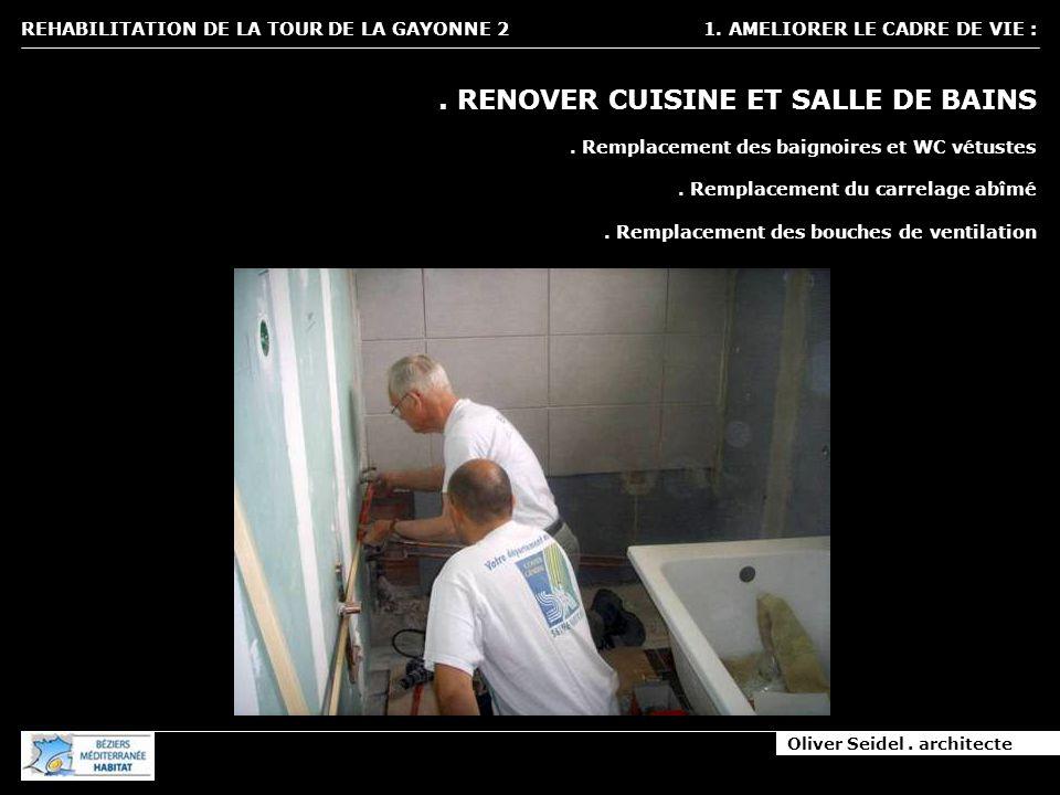 Oliver Seidel. architecte REHABILITATION DE LA TOUR DE LA GAYONNE 2 1. AMELIORER LE CADRE DE VIE :. RENOVER CUISINE ET SALLE DE BAINS. Remplacement de