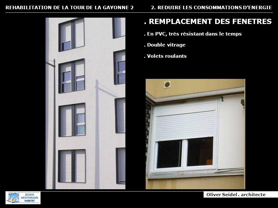 Oliver Seidel. architecte REHABILITATION DE LA TOUR DE LA GAYONNE 2 2. REDUIRE LES CONSOMMATIONS DENERGIE. REMPLACEMENT DES FENETRES. En PVC, très rés