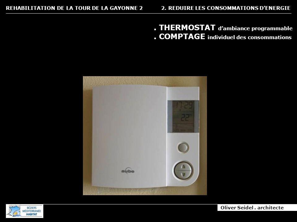 Oliver Seidel. architecte REHABILITATION DE LA TOUR DE LA GAYONNE 2 2. REDUIRE LES CONSOMMATIONS DENERGIE. THERMOSTAT dambiance programmable. COMPTAGE