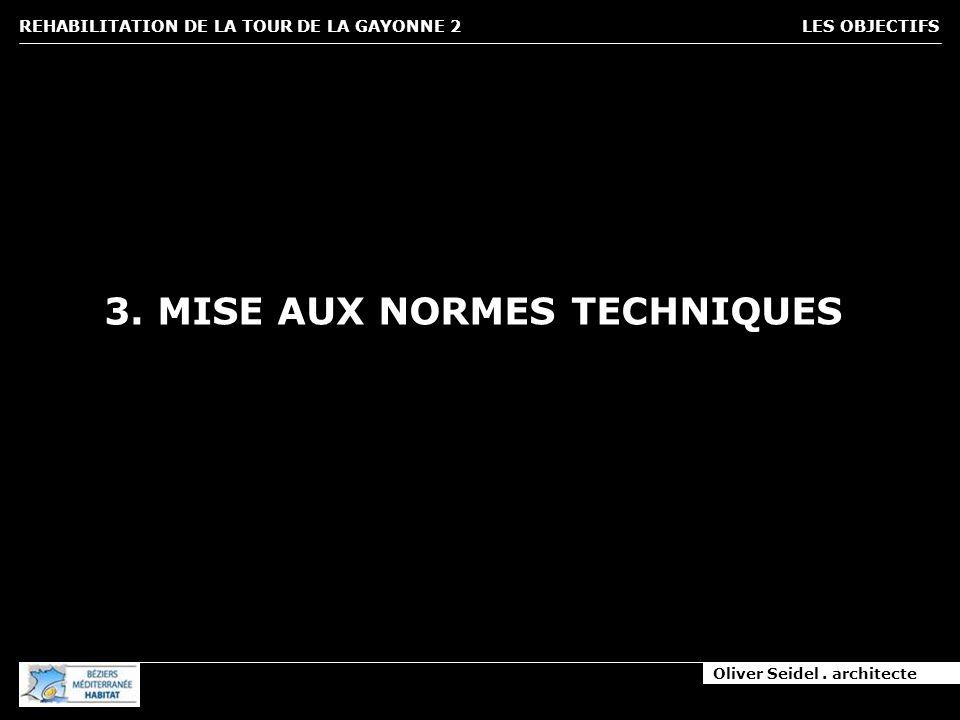 Oliver Seidel. architecte REHABILITATION DE LA TOUR DE LA GAYONNE 2 LES OBJECTIFS 3. MISE AUX NORMES TECHNIQUES