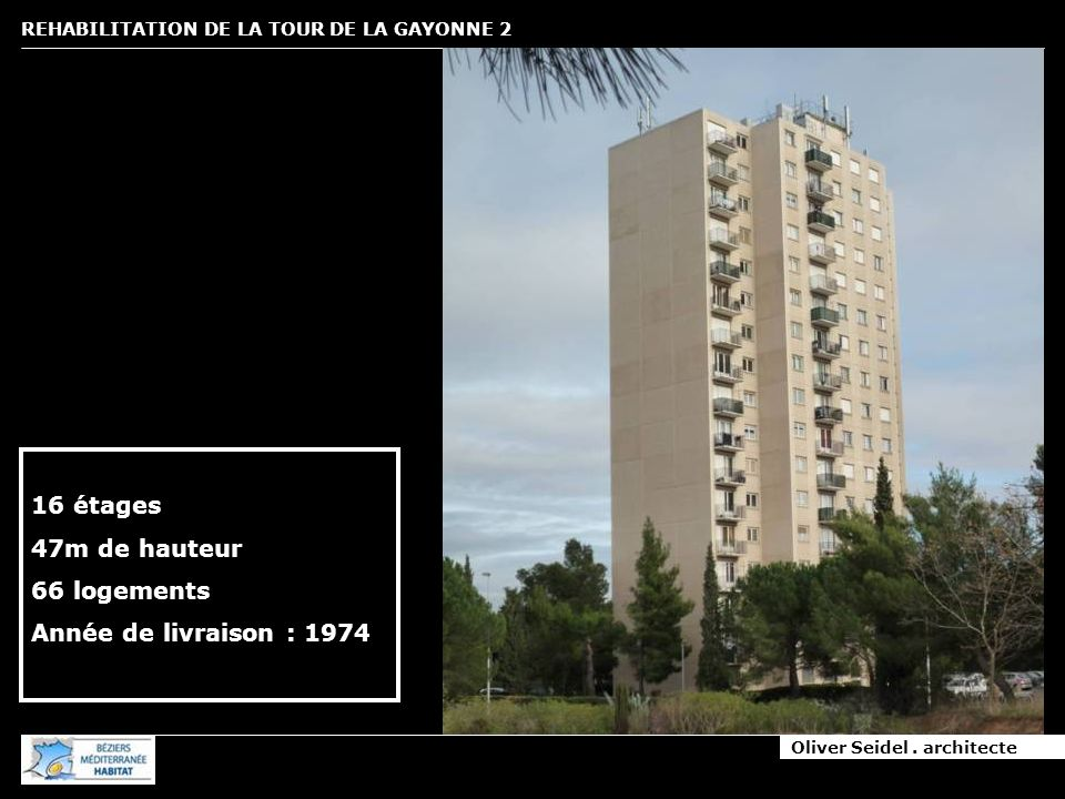 Oliver Seidel. architecte REHABILITATION DE LA TOUR DE LA GAYONNE 2 16 étages 47m de hauteur 66 logements Année de livraison : 1974