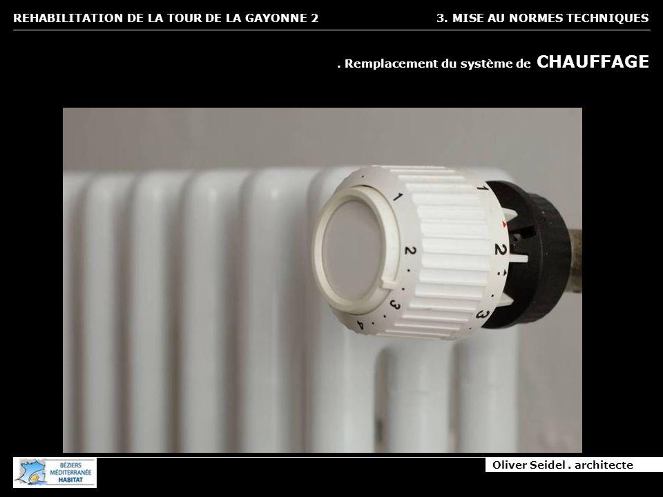 Oliver Seidel. architecte REHABILITATION DE LA TOUR DE LA GAYONNE 2 3. MISE AU NORMES TECHNIQUES. Remplacement du système de CHAUFFAGE