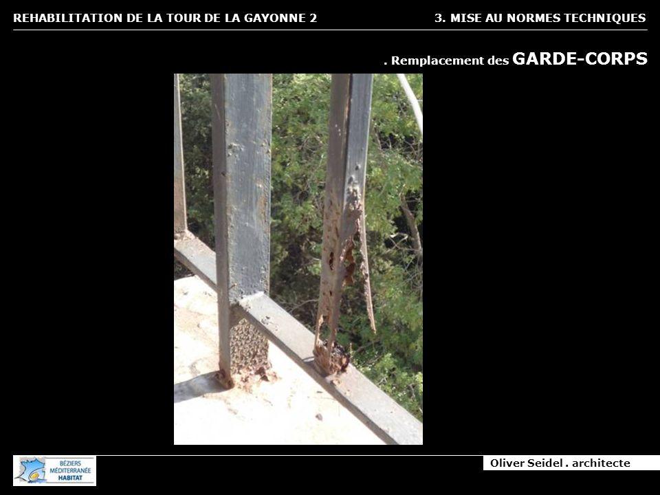 Oliver Seidel. architecte REHABILITATION DE LA TOUR DE LA GAYONNE 2 3. MISE AU NORMES TECHNIQUES. Remplacement des GARDE-CORPS