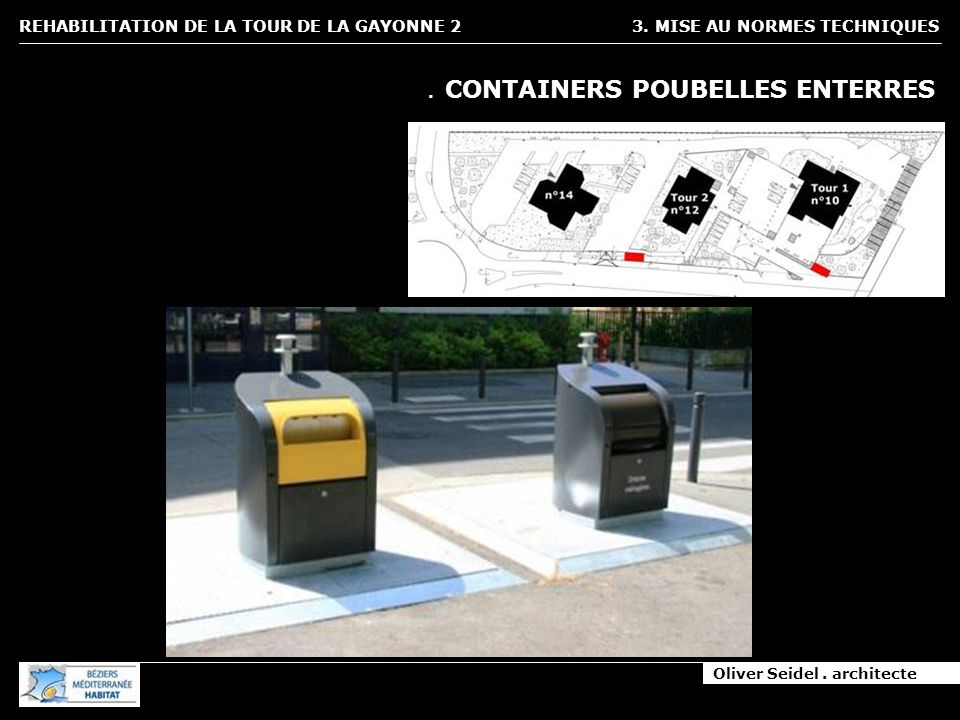 Oliver Seidel. architecte REHABILITATION DE LA TOUR DE LA GAYONNE 2 3. MISE AU NORMES TECHNIQUES. CONTAINERS POUBELLES ENTERRES