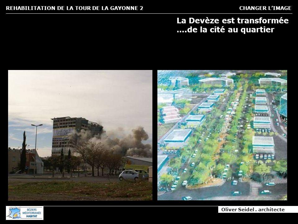 Oliver Seidel. architecte REHABILITATION DE LA TOUR DE LA GAYONNE 2 CHANGER LIMAGE La Devèze est transformée ….de la cité au quartier