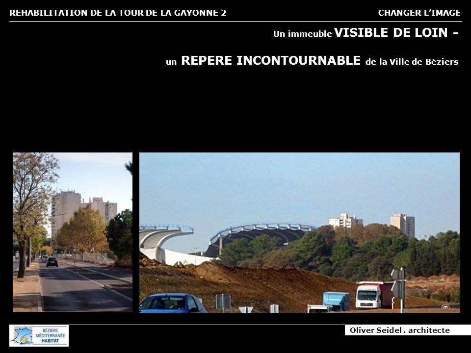 Oliver Seidel. architecte REHABILITATION DE LA TOUR DE LA GAYONNE 2 CHANGER LIMAGE Un immeuble VISIBLE DE LOIN - un REPERE INCONTOURNABLE de la Ville
