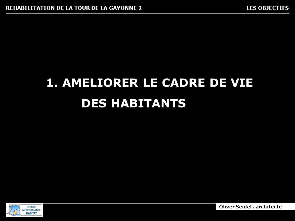 Oliver Seidel. architecte REHABILITATION DE LA TOUR DE LA GAYONNE 2 LES OBJECTIFS 1. AMELIORER LE CADRE DE VIE DES HABITANTS