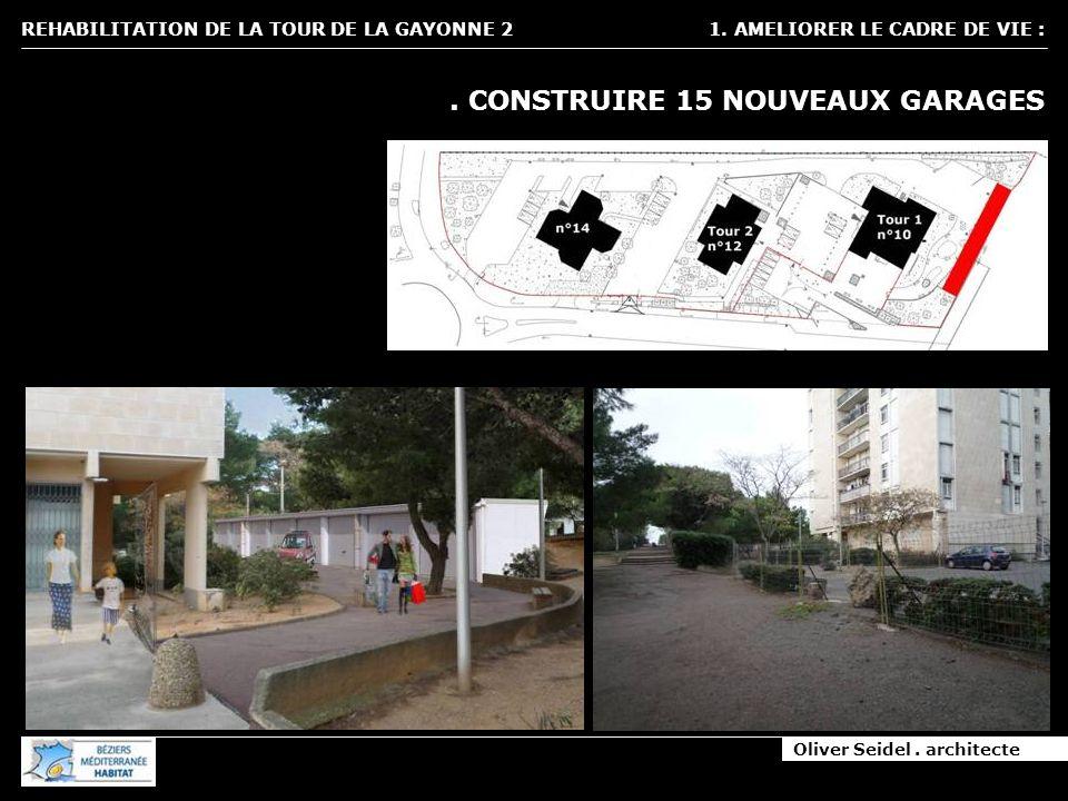 Oliver Seidel. architecte REHABILITATION DE LA TOUR DE LA GAYONNE 2 1. AMELIORER LE CADRE DE VIE :. CONSTRUIRE 15 NOUVEAUX GARAGES