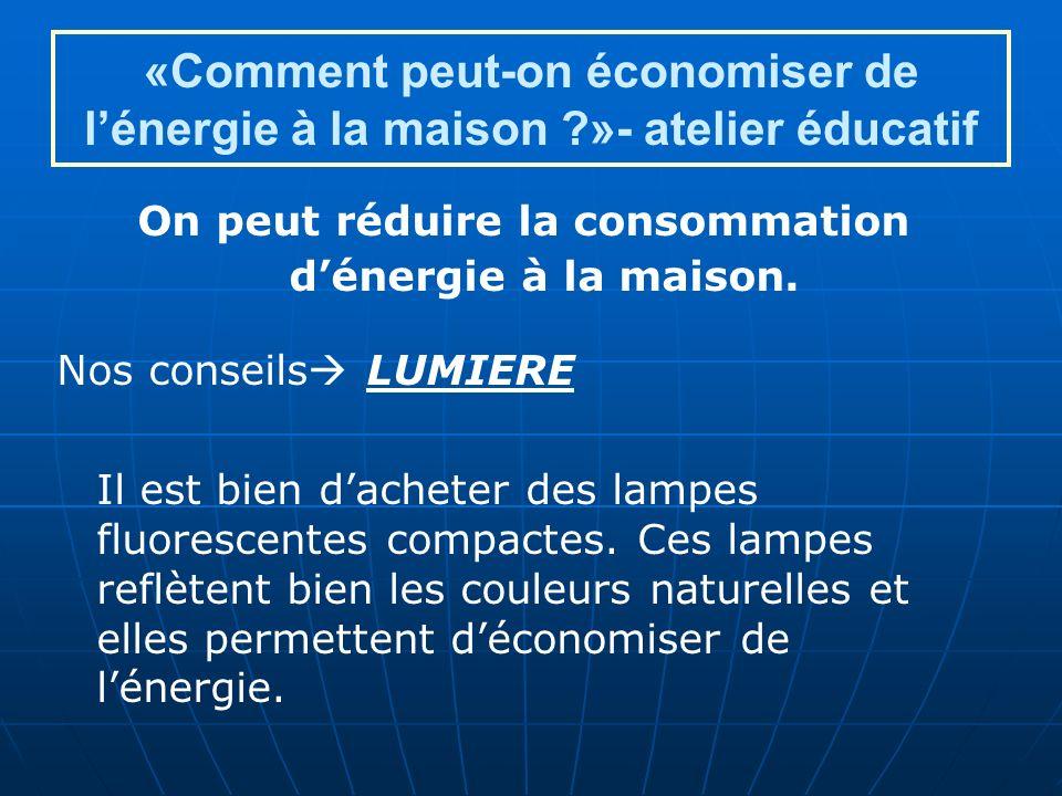 «Comment peut-on économiser de lénergie à la maison ?»- atelier éducatif On peut réduire la consommation dénergie à la maison.